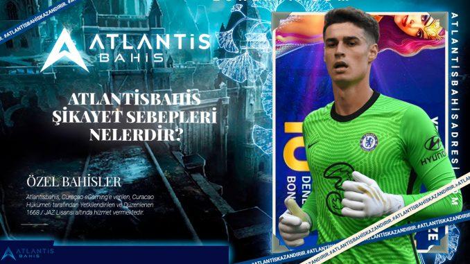 Atlantisbahis şikayet sebepleri nelerdir